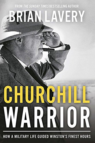 Churchill Warrior: How a Military Life Guided Winston's Finest Hours cover