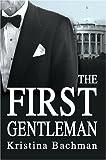 The First Gentleman, Kristina Bachman, 0595667651