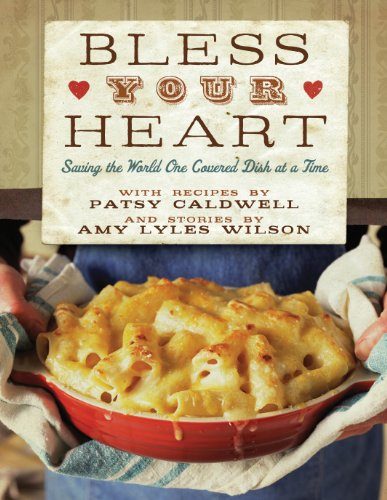 Bless Your Heart: Saving the World One Covered Dish at a Time by Patsy Caldwell, Amy Lyles Wilson