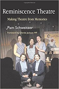 Reminiscence Theatre: Making Theatre from Memories by Pam Schweitzer (2006-11-15)