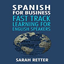Spanish for Business: Fast Track Learning for English Speakers: The 100 Most Used English Business Words with 600 Phrase Examples Audiobook by Sarah Retter Narrated by Ana Auther