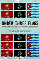 Under Three Flags: Anarchism and the Anti-Colonial Imagination Hardcover