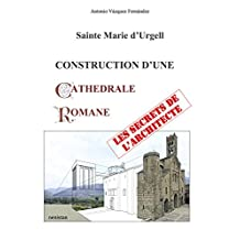 CONSTRUCTION D'UNE CATHEDRALE ROMANE: Les secrets de l'Architecte (French Edition)