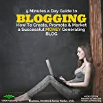 5 Minutes a Day Guide to Blogging: How to Create, Promote & Market a Successful Money Generating Blog | Penny King
