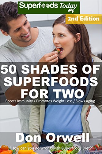 50 Shades of Superfoods For Two: Over 125 Quick & Easy Gluten Free Low Cholesterol Whole Foods Slow Cooker Meals full of Antioxidants & Phytochemicals (Fifty Shades of Superfoods) by Don Orwell