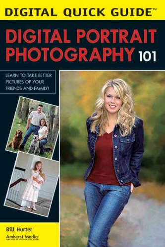 Digital Portrait Photography 101: Learn to Take Better Pictures of Your Friends and Family! (Digital Quick Guides) PDF