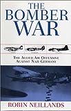 The Bomber War, Robin Neillands, 1585674575