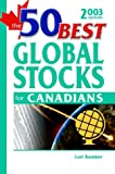 The 50 Best Global Stocks for Canadians 2003, Lori M. Bamber, 1553350235