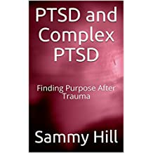 PTSD and Complex PTSD: Finding Purpose After Trauma (Mind, Body, Spirit Book 3)
