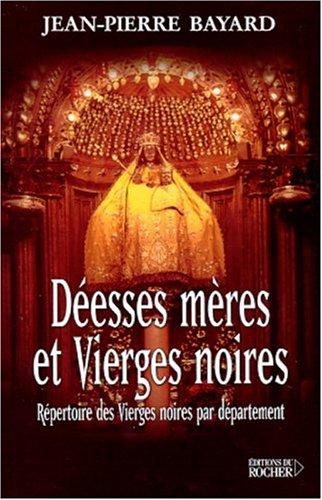 Déesses mères et vierges noires Broché – 31 décembre 2001 Jean-Pierre Bayard Editions du Rocher 2268040488 Catholicisme