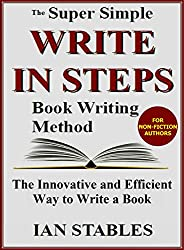 WRITE IN STEPS: The super simple book writing method - The Innovative and Efficient Way to Write a Book (How to Write a Book and Sell It Series 2)
