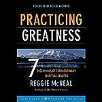 Practicing Greatness: 7 Disciplines of Extraordinary Spiritual Leaders | Reggie McNeal,Ken Blanchard