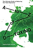 A to Z of D-Toxing: The Ultimate Guide to Reducing Our Toxic Exposures