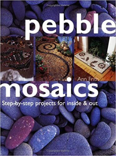 pebble mosaics step by step projects for inside and out