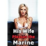 His Wife Pleases the Marine (Taboo Hotwife Military Cuckold Menage Adventures Muscular Men Hot Soldiers and a Beautiful Wife Erotic Romance Tale)
