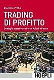 Trading di profitto: Strategie operative su Forex, Azioni e Future (Italian Edition)