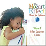 Classical Music : The Mozart Effect Music for Children, Volume 2: Relax, Daydream, & Draw
