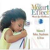 The Mozart Effect Music for Children, Volume 2: Relax, Daydream, & Draw