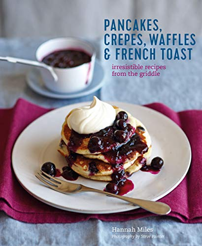 Pancakes, Waffles, Crêpes & French Toast by Hannah Miles