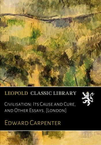Civilisation: Its Cause and Cure, and Other Essays. [London] ebook