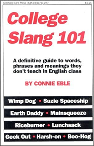 College Slang 101: A definitive guide to words, phrases and meanings they donOt teach in English class by Connie Eble (2003-05-15)