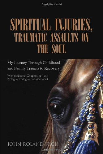 Spiritual Injuries, Assaults on the Soul: My Journey Through Childhood and Family Trauma to Recovery
