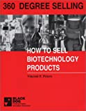 360 Degree Selling : How to Sell Biotechnology Products, Peters, Vincent Frank, 0965623130