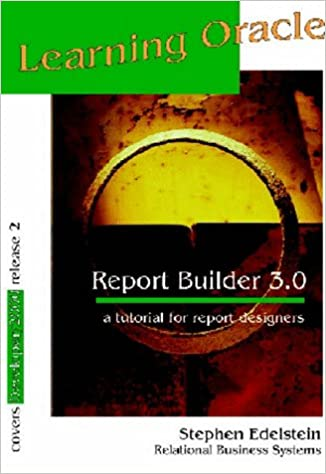 Learning Oracle Report Builder 3 0: A tutorial for report designers