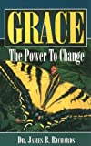 Grace the Power to Change, James B. Richards, 0924748079