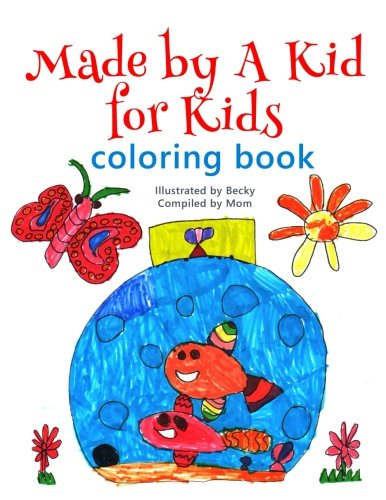 Made by A Kid for Kids Coloring Book (Made by A Kid for Kids Series) (Volume 1)
