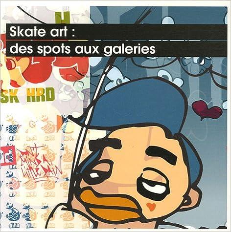En ligne téléchargement gratuit Skate art : des spots aux galeries epub, pdf