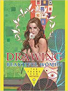 Drawing Beautiful Women The Frank Cho Method Cho Frank 9781933865607 Amazon Com Books
