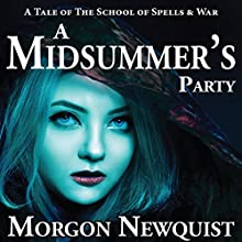 A Midsummer's Party: A Tale of The School of Spells & War Audiobook by Morgon Newquist Narrated by Meghan Crawford