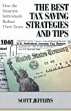 The Best Tax Saving Strategies and Tips: How the Smartest Individuals Reduce Their Taxes