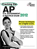 img - for Cracking the AP U.S. Government & Politics Exam, 2012 Edition   [PRIN RV CRACKING THE AP US GOV] [Paperback] book / textbook / text book