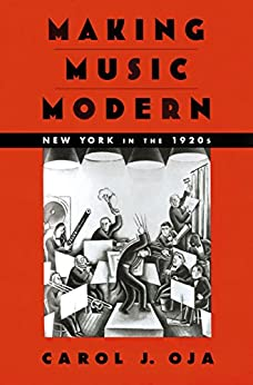 Making Music Modern: New York in the 1920s por [Oja, Carol J.]