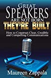 Great Speakers Are Not Born. They're Built, Maureen Zappala, 1492376922