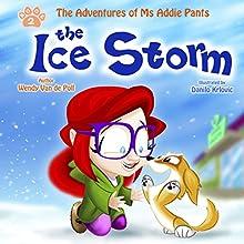 The Ice Storm: The Adventures of Ms. Addie Pants, Book 2 Audiobook by Wendy Van de Poll Narrated by Wendy Van de Poll