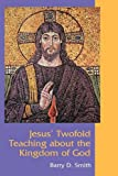 Jesus' Twofold Teaching about the Kingdom of God, Barry D. Smith, 1906055688