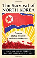 The Survival of North Korea: Essays on Strategy, Economics and International Relations Front Cover