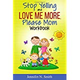 Stop Yelling And Love Me More, Please Mom Workbook (Happy Mom)