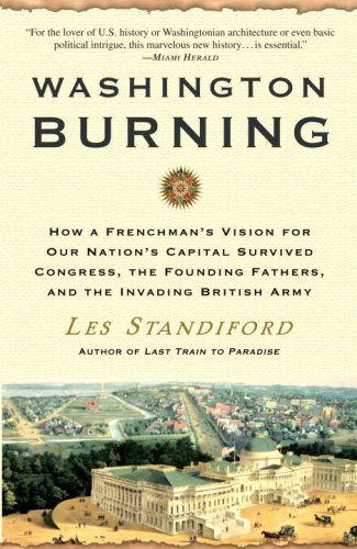 Washington Burning: How a Frenchman's Vision for Our Nation's Capital Survived Congress, the Founding Fathers, and the I