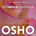 The Tantra Experience (The Tantra Vision Vol. 1): Evolution Through Love Audiobook by Osho Narrated by Osho