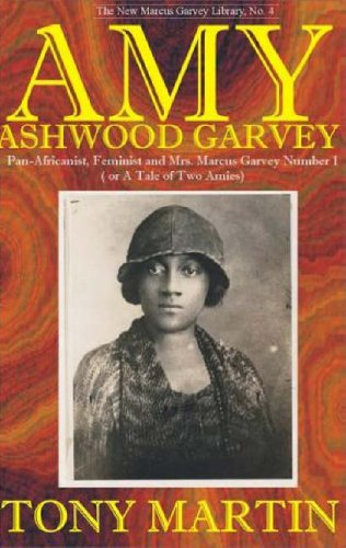 Amy Ashwood Garvey: Pan-Africanist, Feminist and Mrs. Marcus Garvey No. 1 or a Tale of Two Amies (New Marcus Garvey Library)