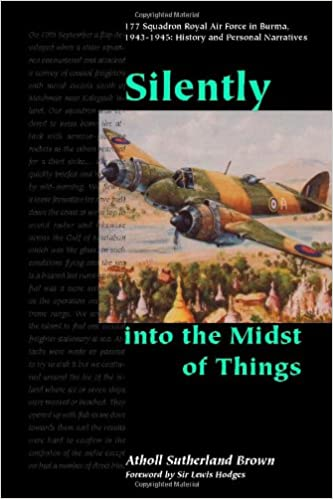 Silently into the Midst of Things: 177 Squadron Royal Air Force in Burma, 1943-1945 - History and Personal Narratives