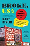 img - for Broke, USA: From Pawnshops to Poverty, Inc.8212;How the Working Poor Became Big Business book / textbook / text book