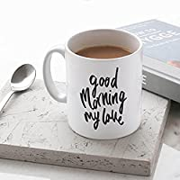 Good Morning My Love Mug - Kitchen Gift - Stylish Ceramic Mug - Gift for Friend - Coffee Mug - Day Drinking Coffee Mug