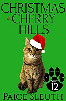 Christmas in Cherry Hills (Cozy Cat Caper Mystery Book 12) by [Sleuth, Paige]