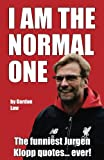 img - for I Am The Normal One: The funniest Jurgen Klopp quotes... ever! book / textbook / text book