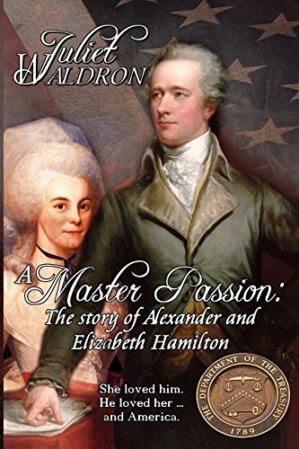 Alexander And Elizabeth Hamilton: A Master Passion: Juliet Waldron ...
